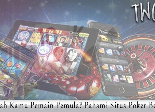 Situs Poker - Apakah Kamu Pemain Pemula - Agen Judi DominoQQ Online